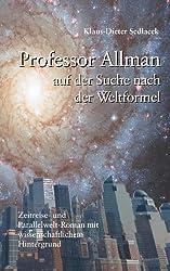 Professor Allman auf der Suche nach der Weltformel: Zeitreise- und Parallelwelt-Roman mit wissenschaftlichem Hintergrund