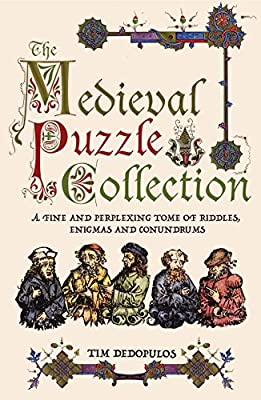 The Medieval Puzzle Collection: A Fine and Perplexing Tome of Riddles, Enigmas and Conundrums