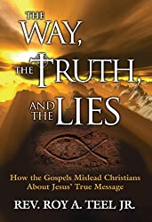 The Way, The Truth, And The Lies: A Critical look at the New Testament and: How the Gospels Mislead Christians about Jesus' True Message