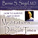 Meditations for Difficult Times: How to Survive and Thrive Speech by Bernie S. Siegel Narrated by Bernie S. Siegel