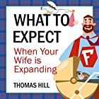 What to Expect When Your Wife Is Expanding: A Reassuring Month-by-Month Guide for the Father-to-Be, Whether He Wants Advice or Not Hörbuch von Thomas Hill Gesprochen von: Robert McCollum