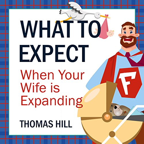 What to Expect When Your Wife Is Expanding: A Reassuring Month-by-Month Guide for the Father-to-Be, Whether He Wants Advice or Not Audiobook [Free Download by Trial] thumbnail