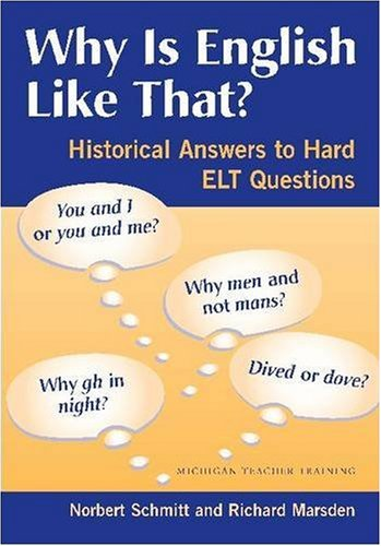 Why Is English Like That?: Historical Answers to Hard ELT Questions (Michigan Teacher Training (Paperback))