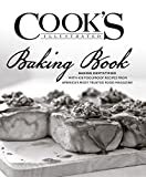 The Cook s Illustrated Baking Book: Baking Demystified with 450 Foolproof Recipes from America s Most Trusted Food Magazine