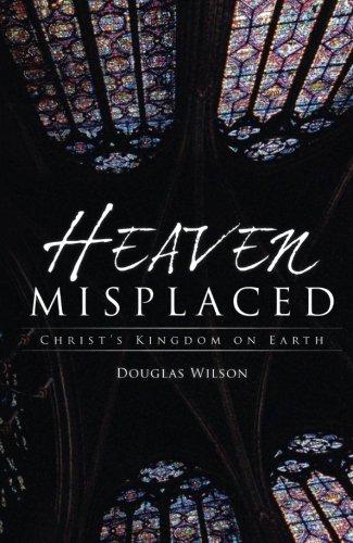Heaven Misplaced: Christ's Kingdom on Earth pdf epub