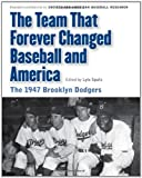 img - for The Team That Forever Changed Baseball and America: The 1947 Brooklyn Dodgers (Memorable Teams in Baseball History) book / textbook / text book