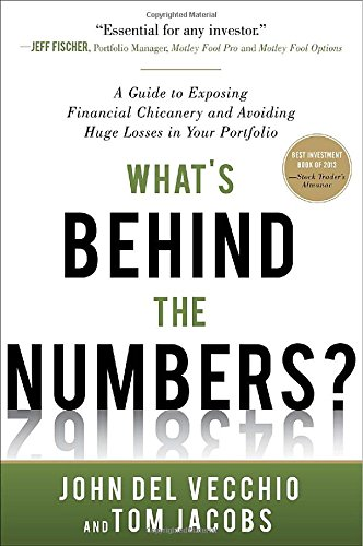 What's Behind the Numbers?: A Guide to Exposing Financial Chicanery and Avoiding Huge Losses in Your Portfolio (Business Books): John Del Vecchio, Tom Jacobs: 9780071791977: Amazon.com: Books