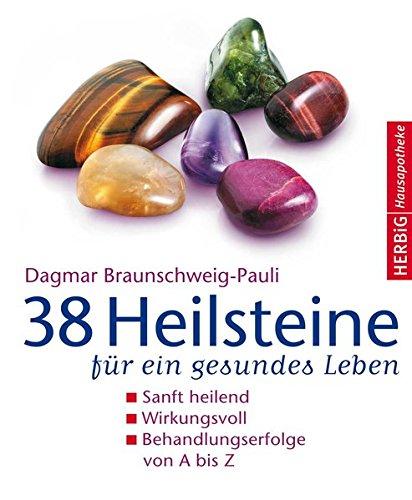 38 Heilsteine für ein gesundes Leben: Sanft heilend. Wirkungsvoll. Behandlungserfolge von A bis Z (Herbig Hausapotheke)