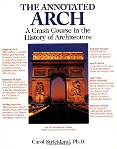 The Annotated Arch: A Crash Course in the History Of Architecture by Carol Strickland (2001-04-11)