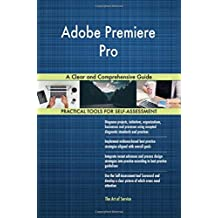 Adobe Premiere Pro: A Clear and Comprehensive Guide