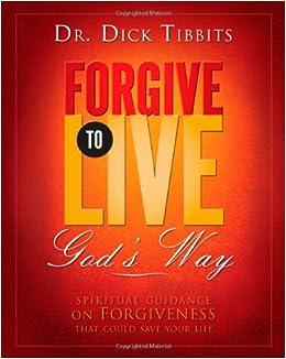 Book Forgive To Live: God's Way