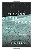 "Lisa Messeri, ""Placing Outer Space: An Earthly Ethnography of Other Worlds"" (Duke UP, 2016)"