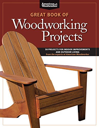 Great Book of Woodworking Projects: 50 Projects for Indoor Improvements and Outdoor Living from the Experts at American Woodworker (Fox Chapel Publishing) Plans & Instructions to Improve Every Room