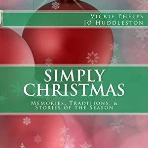 Simply Christmas: Memories, Traditions, & Stories of the Season by Vickie Phelps (2015-10-20)
