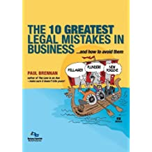 The 10 Greatest Legal Mistakes in Business: and how to avoid them (Law & Disorder Book 4)