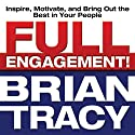 Full Engagement!: Inspire, Motivate, and Bring Out the Best in Your People Audiobook by Brian Tracy Narrated by Brian Tracy