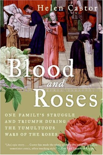 Blood and Roses: One Family's Struggle and Triumph During the Tumultuous Wars of the Roses