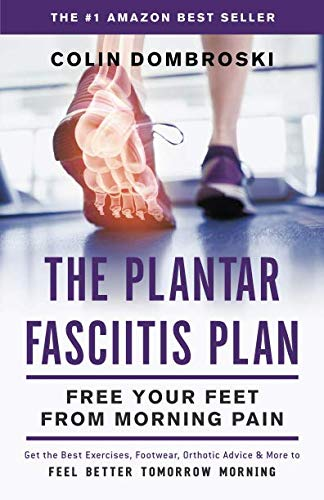 (The Plantar Fasciitis Plan: Free Your Feet From Morning Pain)