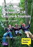 Classroom Activities for Edexcel GCSE Leisure and Tourism: Teacher Guide