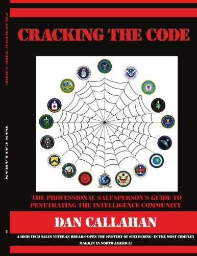 Cracking the Code: The Professional Salesperson's Guide to Penetrating the Intelligence Community