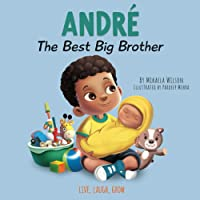 André The Best Big Brother: A Story Book for Kids Ages 2-8 To Help Prepare a Soon-To-Be Older Sibling For a New Baby…