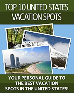 Top 10 United States Vacation Spots U S