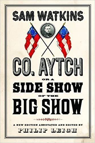 Co. Aytch, or a Side Show of the Big Show: A New Edition Annotated and Edited by Philip Leigh 1st Edition by Watkins, Sam (2013)