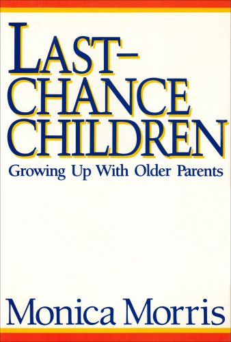 Last Chance Children: Growing Up with Older Parents by Monica B Morris