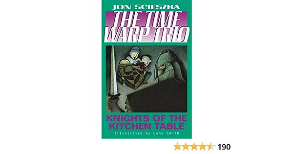 Amazon Com The Knights Of The Kitchen Table 1 Time Warp Trio 9780142400432 Scieszka Jon Smith Lane Books