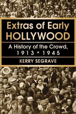 Download [(Extras of Early Hollywood: A History of the Crowd, 1913-1945)] [Author: Kerry Segrave] published on (May, 2013) pdf epub