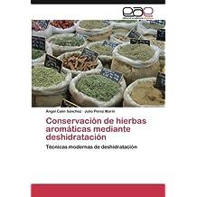 Conservación de hierbas aromáticas mediante deshidratación: Técnicas modernas de deshidratación (Spanish Edition)