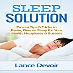 Sleep Solution: Proven Tips & Tricks to Better, Deeper Sleep for Your Health, Happiness & Success | Lance Devoir