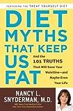 Diet Myths That Keep Us Fat, Nancy L. Snyderman, 0307406156
