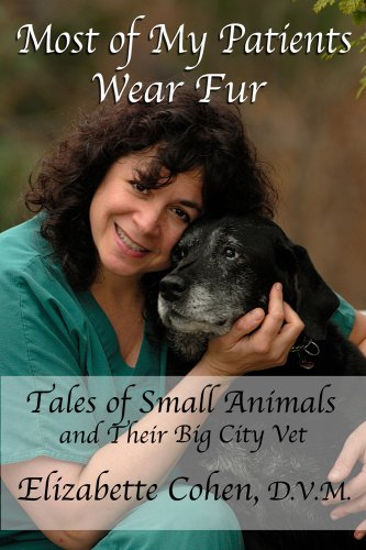 Most of My Patients Wear Fur: Tales of Small Animals and Their Big City Vet