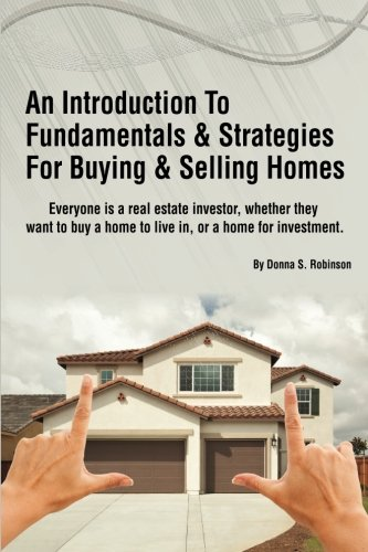 An Introduction To Fundamentals & Strategies For Buying & Selling Homes: How To Buy, Sell or Invest Profitably In Any Real Estate Market by CreateSpace Independent Publishing Platform