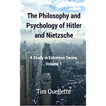 The Philosophy and Psychology of Hitler and Nietzsche: A Study in Extremes Series