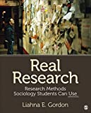 Real Research : Research Methods Sociology Students Can Use, Gordon, Gordon, 1452299366