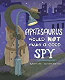 Apatosaurus Would NOT Make a Good Spy (Dinosaur Daydreams)