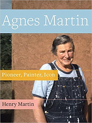 Agnes Martin Pioneer Painter Icon Henry Martin 9781943156306