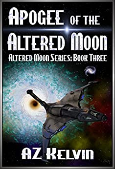 Apogee of the Altered Moon: Altered Moon Series: Book Three (The Altered Moon Series 3) by [Kelvin, AZ]