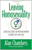 Leaving Homosexuality: A Practical Guide for Men and Women Looking for a Way Out