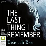 The Last Thing I Remember | Deborah Bee