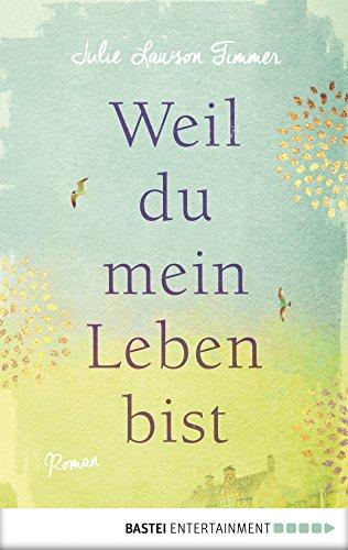 Weil du mein Leben bist: Roman (German Edition)