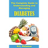 The Complete Guide to Understanding and Managing Your Diabetes: Information For Type 1 And Type 2 Diabetics: Learn About And Prevent Diabetes Complications