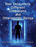 img - for Real Encounters, Different Dimensions and Otherworldy Beings book / textbook / text book