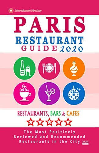Paris Restaurant Guide 2020: Best Rated Restaurants in Paris, France - Top Restaurants, Special Places to Drink and Eat Good Food Around (Restaurant Guide 2020) (The Best Restaurant In Paris)