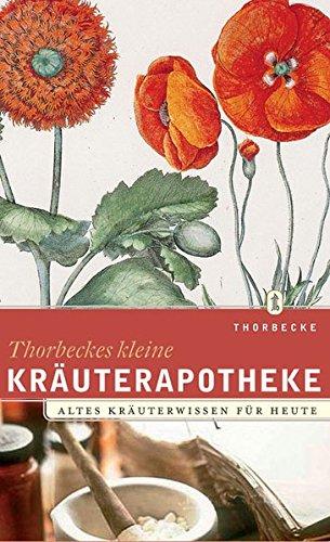Thorbeckes kleine Kräuterapotheke: Altes Kräuterwissen für heute