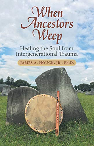 When Ancestors Weep: Healing the Soul from Intergenerational Trauma