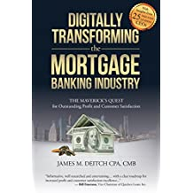 Digitally Transforming the Mortgage Banking Industry: The Maverick's Quest for Outstanding Profit and Customer Satisfaction