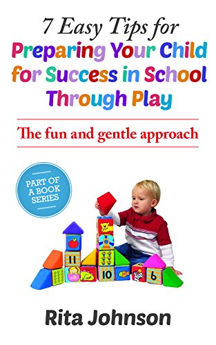 Parenting:The child  Care Book:7 Easy Tips for Preparing Your Child for Success in School Through Play(Child care, say, positive, infant, foundation, parenting, ... (The Ultimate C